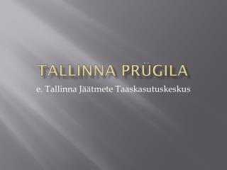TALLINNA PRÜGILA