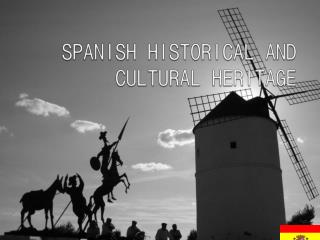 SPANISH HISTORICAL AND CULTURAL HERITAGE