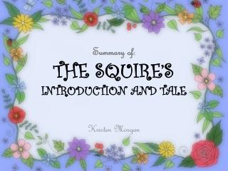 Summary of : THE SQUIRE'S  INTRODUCTION AND TALE