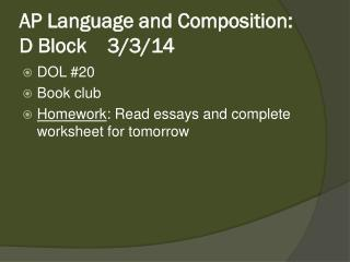 AP Language and Composition: D Block    3/3/14