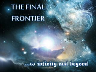 THE FINAL FRONTIER