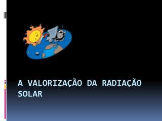 A valorização da radiação solar
