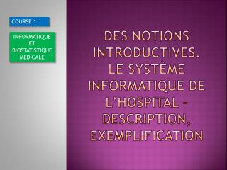 DES NOTIONS INTRODUCTIVES.  Le Système Informatique DE l' hoSPITAL  – Description, Exemplification