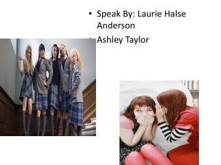 Speak By : Laurie  Halse  Anderson Ashley Taylor