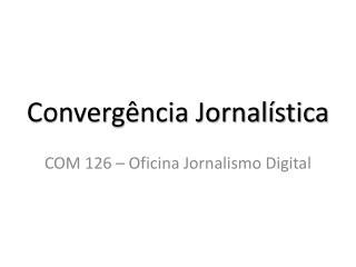 Converg�ncia Jornal�stica