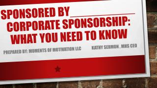 SPONSORED BY__________ CORPORATE SPONSORSHIP: What you need to know