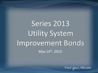 Series 2013  Utility System Improvement Bonds
