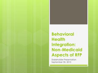 Behavioral Health Integration: Non-Medicaid Aspects of RFP