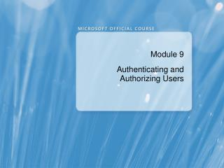 Module 9 Authenticating and Authorizing Users