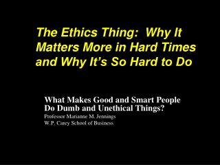 The Ethics Thing:  Why It Matters More in Hard Times and Why It s So Hard to Do