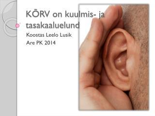 KÕRV on kuulmis- ja tasakaaluelund