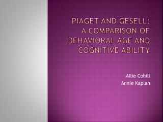 Piaget and GESELL: A comparison OF BEHAVIORAL AGE AND COGNITIVE ABILITY