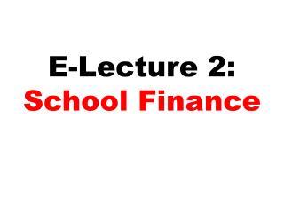 E-Lecture 2: School Finance