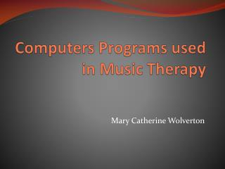Computers Programs used in Music Therapy