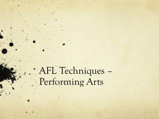 AFL Techniques  �  Performing Arts