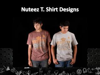 Nuteez T. Shirt Designs