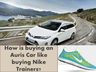 How is buying an  Auris  Car like buying Nike Trainers?
