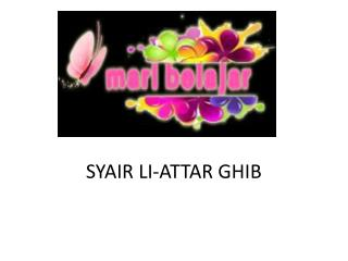 SYAIR LI-ATTAR GHIB