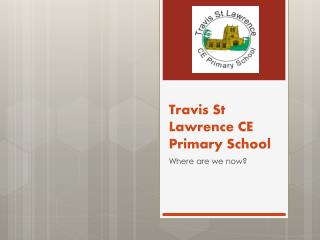Travis St  L awrence CE Primary School