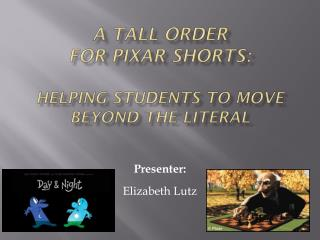 A Tall Order  for  Pixar Shorts:  Helping Students to Move Beyond the Literal