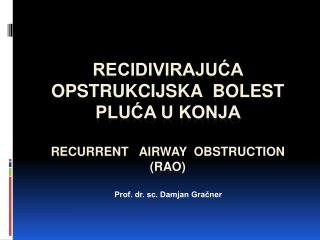 Recidivirajuća OPSTRUKcijska  BOLEST PLUĆa U KONJA  Recurrent   Airway  Obstruction (RAO)