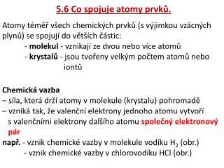 5.6 Co spojuje atomy prvků.