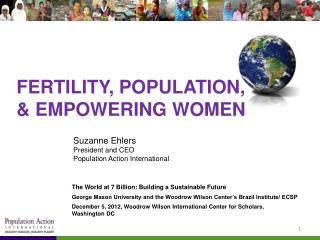 FERTILITY, POPULATION,  & EMPOWERING WOMEN