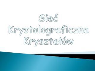 Sieć Krystalograficzna Kryształów