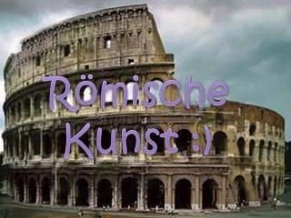 Römische Kunst  :)