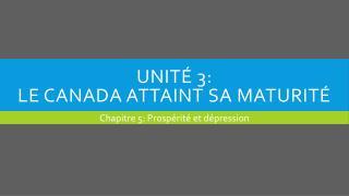 UNItÉ  3: Le Canada attaint  sa maturitÉ