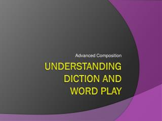 Understanding Diction and  Word Play