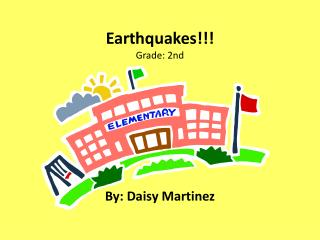 Earthquakes!!! Grade: 2nd