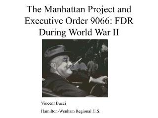The Manhattan Project and Executive Order 9066: FDR During World War II