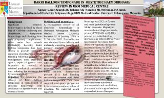 BAKRI BALLOON TAMPONADE IN  OBSTETRIC HAEMORRHAGE:  REVIEW IN  UKM MEDICAL  CENTRE