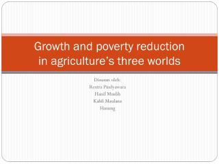 Growth and poverty reduction in agriculture's three worlds