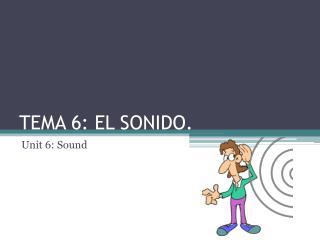 TEMA 6: EL SONIDO.