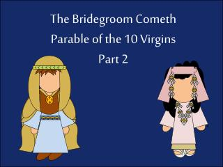 The Bridegroom Cometh Parable of the 10 Virgins Part 2