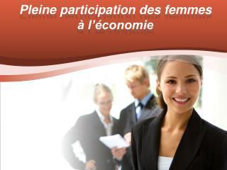 Pleine participation des femmes à l'économie