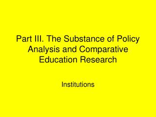 Part III. The Substance of Policy Analysis and Comparative Education Research