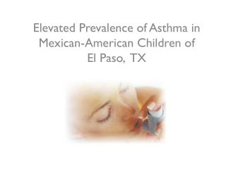 Elevated Prevalence of Asthma in Mexican-American  Children of El Paso,  TX