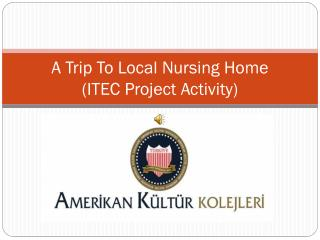A  Trip To Local Nursing Home (ITEC Project  Activity )