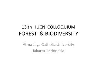 13  th    IUCN  COLLOQUIUM FOREST  & BIODIVERSITY