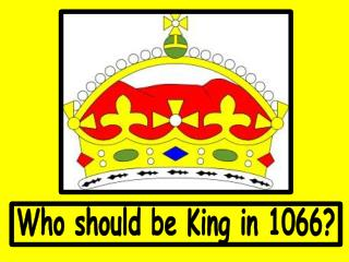 Who should be King in 1066?