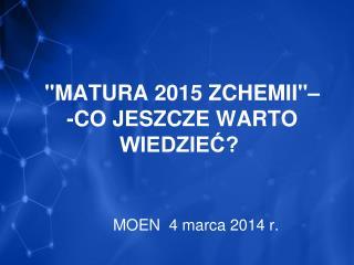 """""""MATURA 2015 ZCHEMII""""–  -CO JESZCZE WARTO WIEDZIEĆ?"""