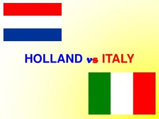 HOLLAND  v s ITALY