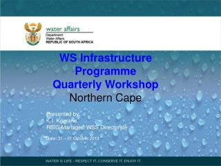 WS Infrastructure Programme Q uarter ly  Workshop Northern Cape Presented  by :  K.I. Kgarane