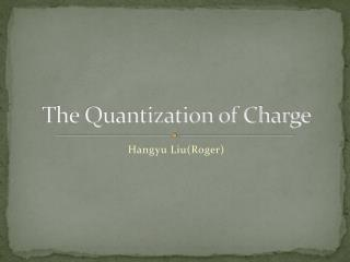 The Quantization of Charge