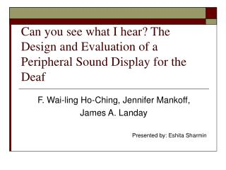 Can you see what I hear The Design and Evaluation of a Peripheral Sound Display for the Deaf