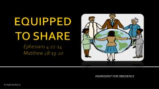 EQUIPPED TO SHARE Ephesians 4:11-14   Matthew 28:19-20