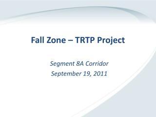 Fall Zone   TRTP Project